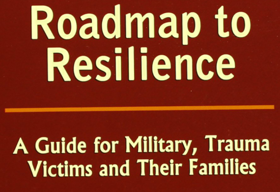 Roadmap to Resilience: A Guide for Military, Trauma Victims and Their Families